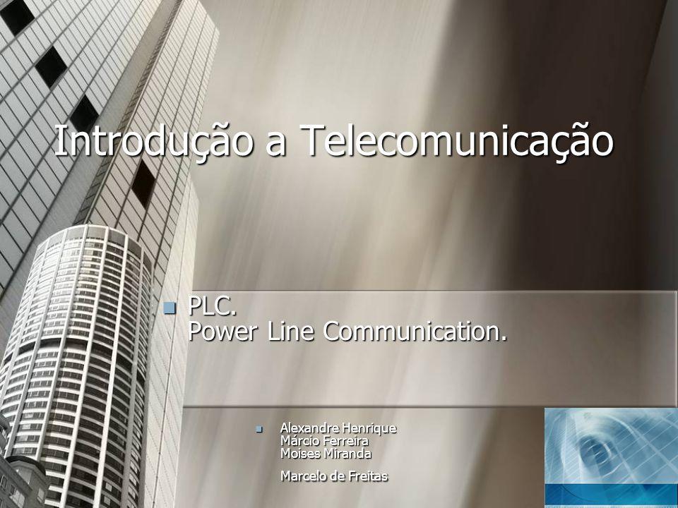 Introdução a Telecomunicação PLC. Power Line Communication. PLC. Power Line Communication. Alexandre Henrique Márcio Ferreira Moises Miranda Marcelo d