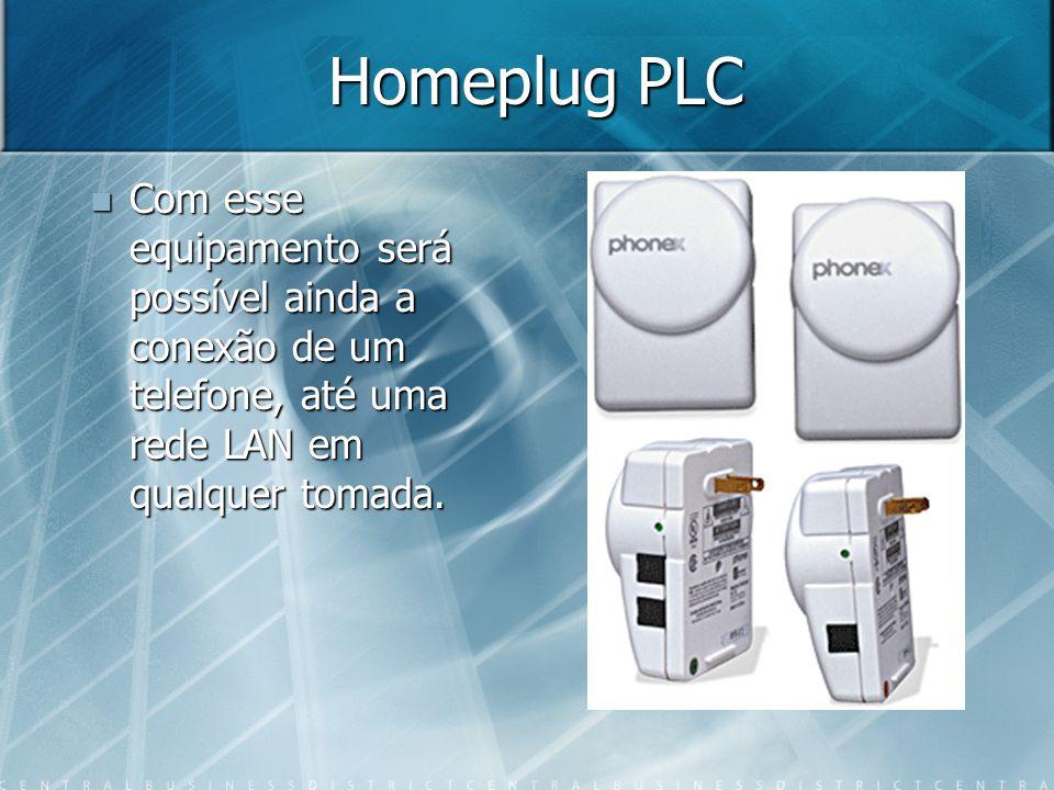 Homeplug PLC Com esse equipamento será possível ainda a conexão de um telefone, até uma rede LAN em qualquer tomada. Com esse equipamento será possíve