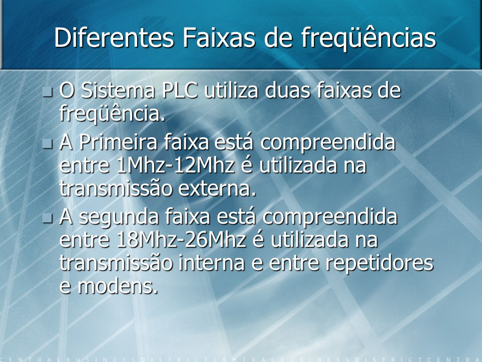 Diferentes Faixas de freqüências O Sistema PLC utiliza duas faixas de freqüência. O Sistema PLC utiliza duas faixas de freqüência. A Primeira faixa es