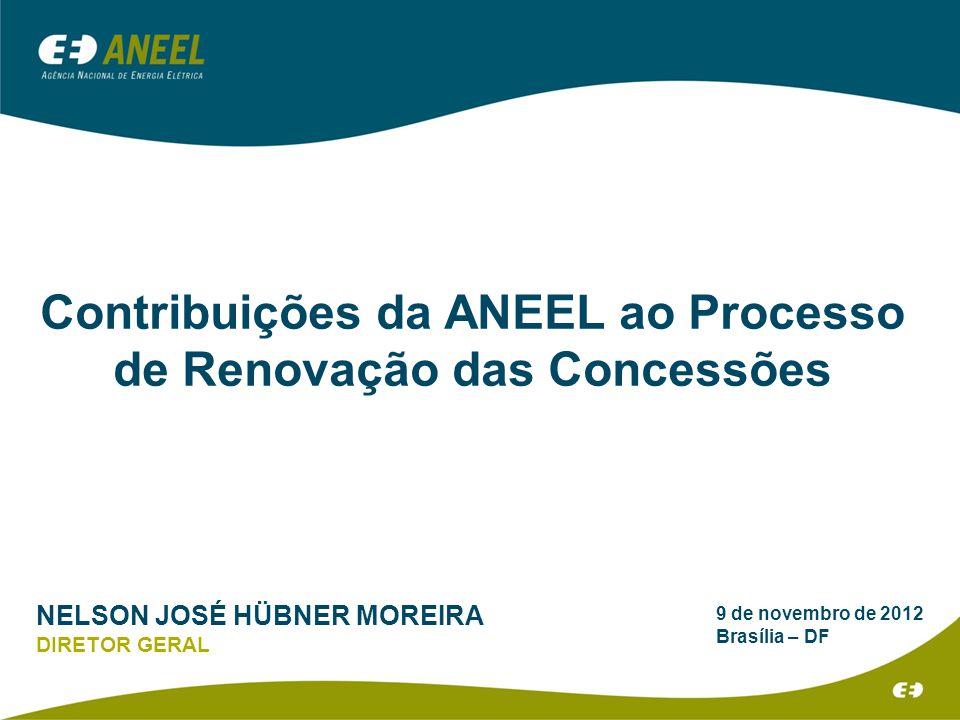 9 de novembro de 2012 Brasília – DF Contribuições da ANEEL ao Processo de Renovação das Concessões NELSON JOSÉ HÜBNER MOREIRA DIRETOR GERAL