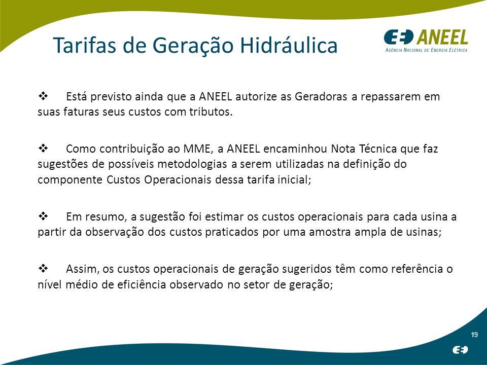 19 Tarifas de Geração Hidráulica Está previsto ainda que a ANEEL autorize as Geradoras a repassarem em suas faturas seus custos com tributos.