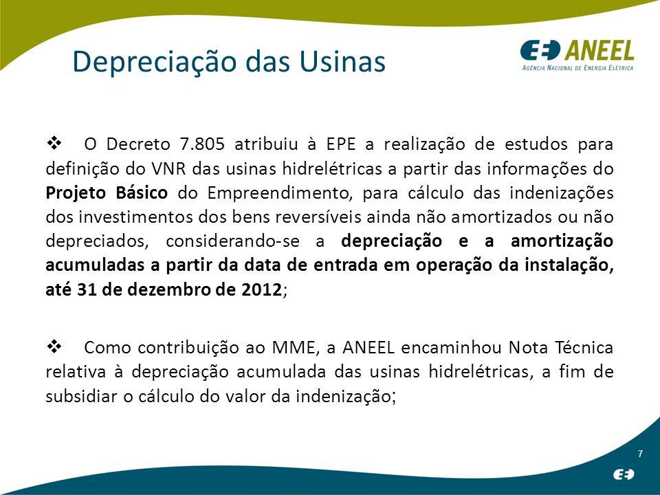 7 Depreciação das Usinas O Decreto 7.805 atribuiu à EPE a realização de estudos para definição do VNR das usinas hidrelétricas a partir das informações do Projeto Básico do Empreendimento, para cálculo das indenizações dos investimentos dos bens reversíveis ainda não amortizados ou não depreciados, considerando-se a depreciação e a amortização acumuladas a partir da data de entrada em operação da instalação, até 31 de dezembro de 2012; Como contribuição ao MME, a ANEEL encaminhou Nota Técnica relativa à depreciação acumulada das usinas hidrelétricas, a fim de subsidiar o cálculo do valor da indenização ;