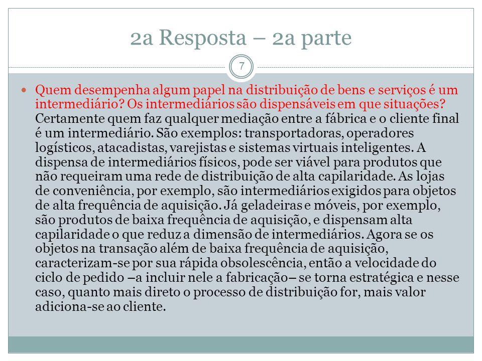 2a Resposta – 2a parte 7 Quem desempenha algum papel na distribuição de bens e serviços é um intermediário.