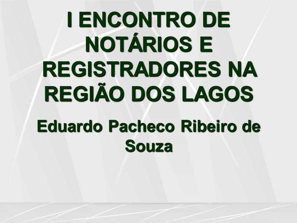 I ENCONTRO DE NOTÁRIOS E REGISTRADORES NA REGIÃO DOS LAGOS Eduardo Pacheco Ribeiro de Souza