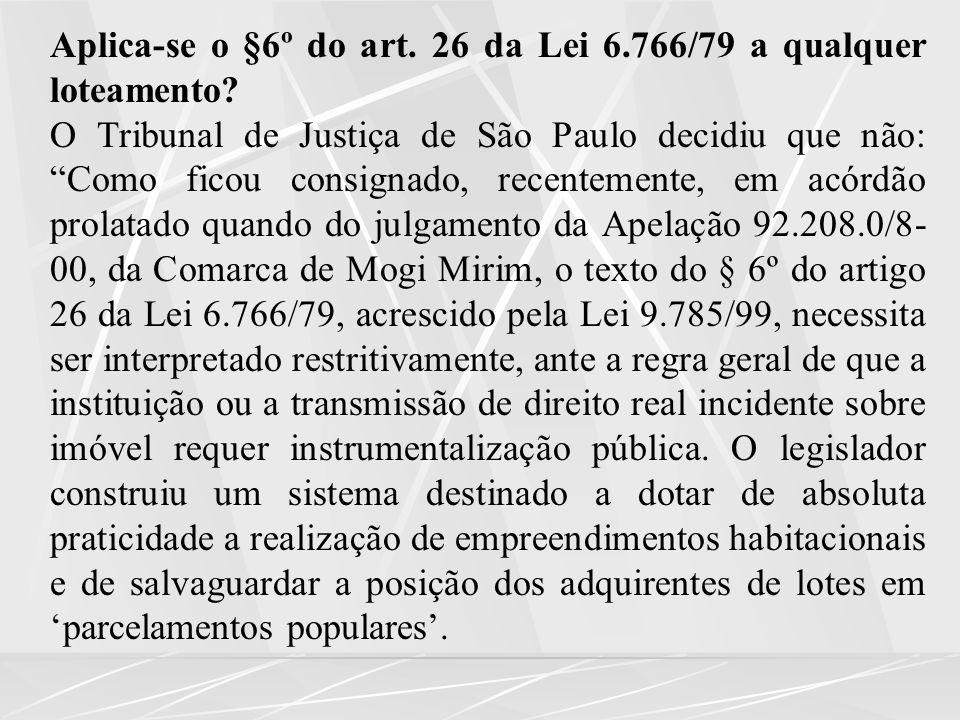 Aplica-se o §6º do art.26 da Lei 6.766/79 a qualquer loteamento.