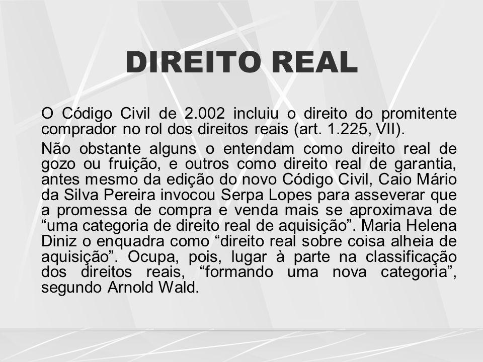 DIREITO REAL O Código Civil de 2.002 incluiu o direito do promitente comprador no rol dos direitos reais (art.