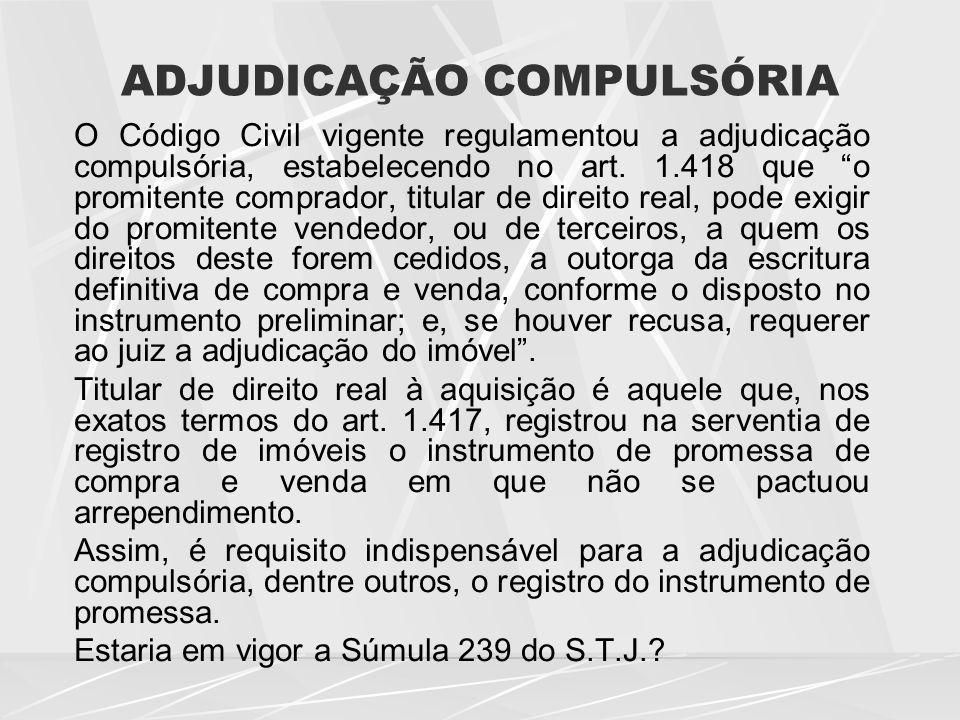 ADJUDICAÇÃO COMPULSÓRIA O Código Civil vigente regulamentou a adjudicação compulsória, estabelecendo no art.
