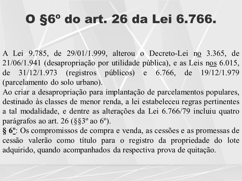 O §6º do art.26 da Lei 6.766.