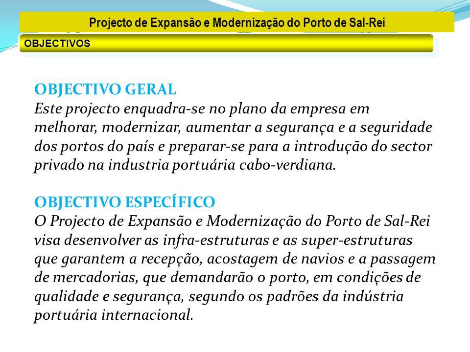 Projecto de Expansão e Modernização do Porto de Sal-Rei OBJECTIVOS OBJECTIVO GERAL Este projecto enquadra-se no plano da empresa em melhorar, modernizar, aumentar a segurança e a seguridade dos portos do país e preparar-se para a introdução do sector privado na industria portuária cabo-verdiana.