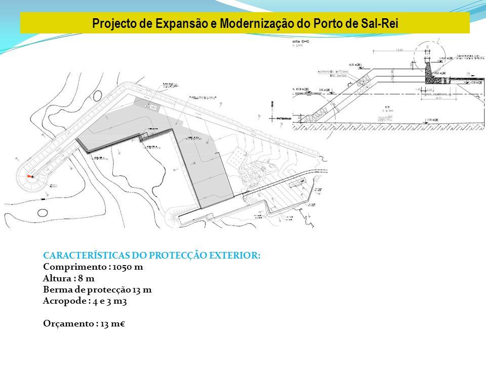 Projecto de Expansão e Modernização do Porto de Sal-Rei CARACTERÍSTICAS DO PROTECÇÃO EXTERIOR: Comprimento : 1050 m Altura : 8 m Berma de protecção 13 m Acropode : 4 e 3 m3 Orçamento : 13 m