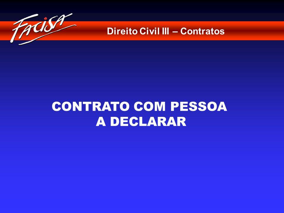 Direito Civil III – Contratos CONCEITO Contrato em que uma das partes se reserva a faculdade de designar uma outra pessoa que assuma a sua posição na relação contratual, como se o contrato for a celebrado com esta última.