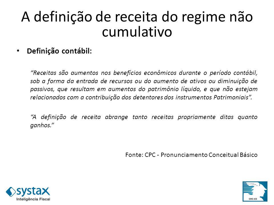 A definição de receita do regime não cumulativo Definição contábil: Receitas são aumentos nos benefícios econômicos durante o período contábil, sob a