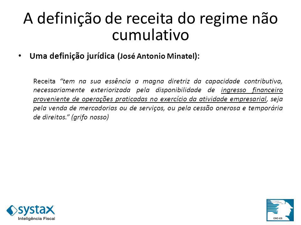 A definição de receita do regime não cumulativo Uma definição jurídica ( José Antonio Minatel ): Receita tem na sua essência a magna diretriz da capac