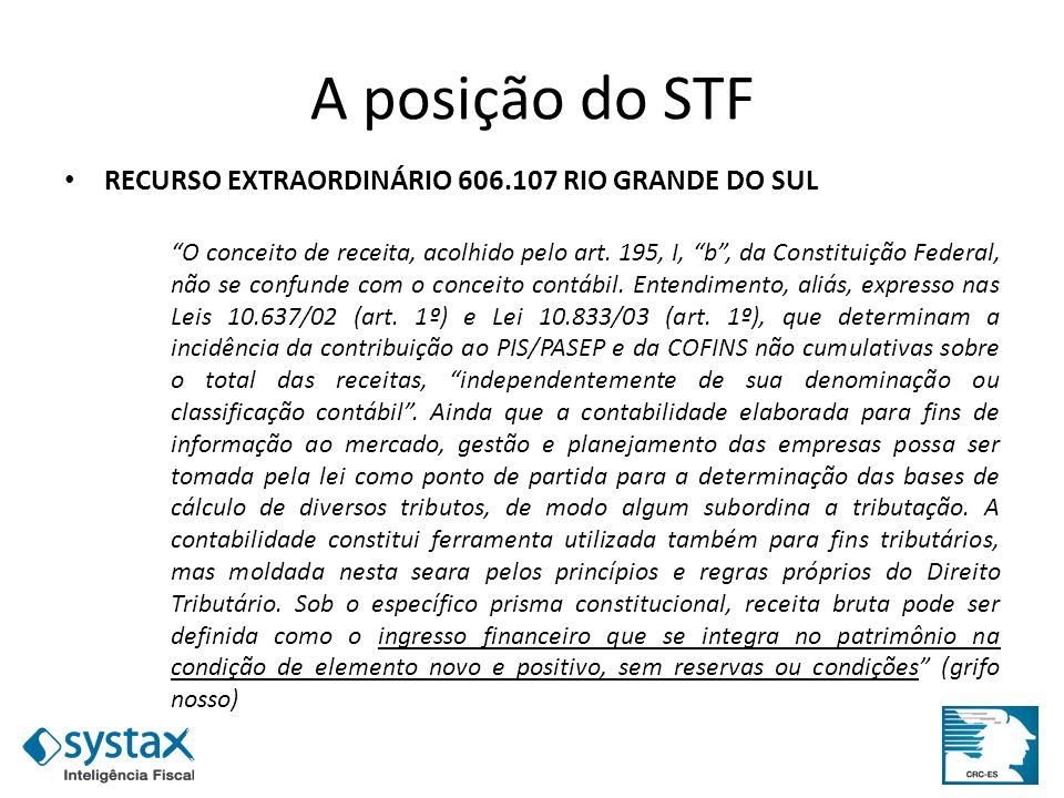 A posição do STF RECURSO EXTRAORDINÁRIO 606.107 RIO GRANDE DO SUL O conceito de receita, acolhido pelo art. 195, I, b, da Constituição Federal, não se