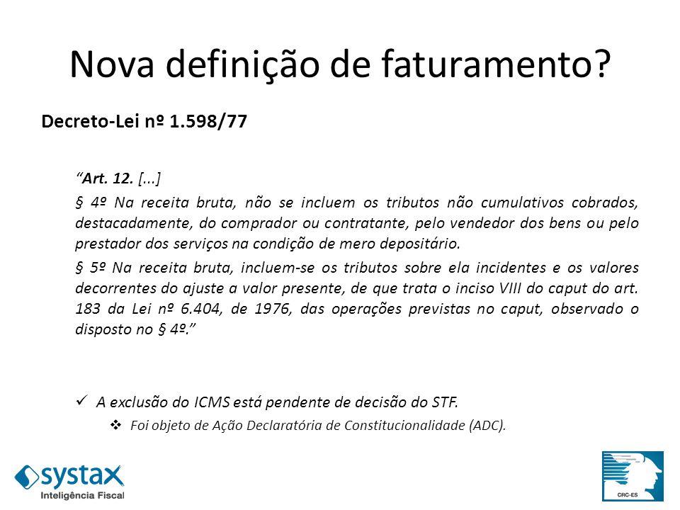 Nova definição de faturamento? Decreto-Lei nº 1.598/77 Art. 12. [...] § 4º Na receita bruta, não se incluem os tributos não cumulativos cobrados, dest
