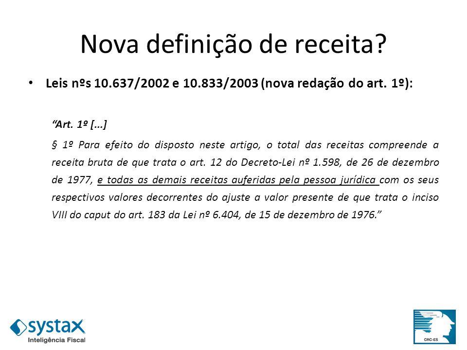 Nova definição de receita? Leis nºs 10.637/2002 e 10.833/2003 (nova redação do art. 1º): Art. 1º [...] § 1º Para efeito do disposto neste artigo, o to