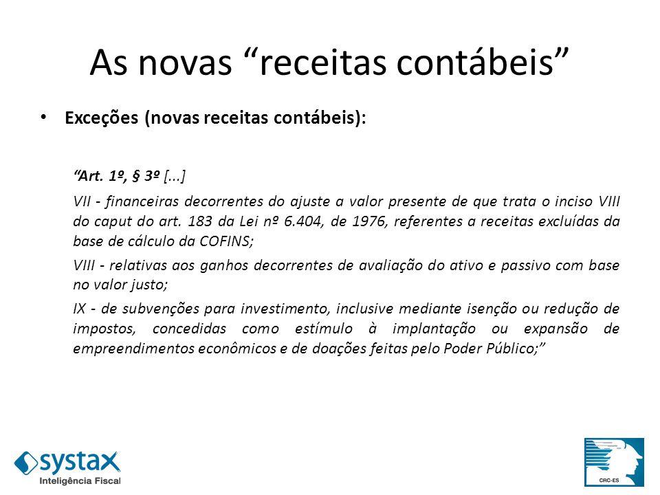 As novas receitas contábeis Exceções (novas receitas contábeis): Art. 1º, § 3º [...] VII - financeiras decorrentes do ajuste a valor presente de que t