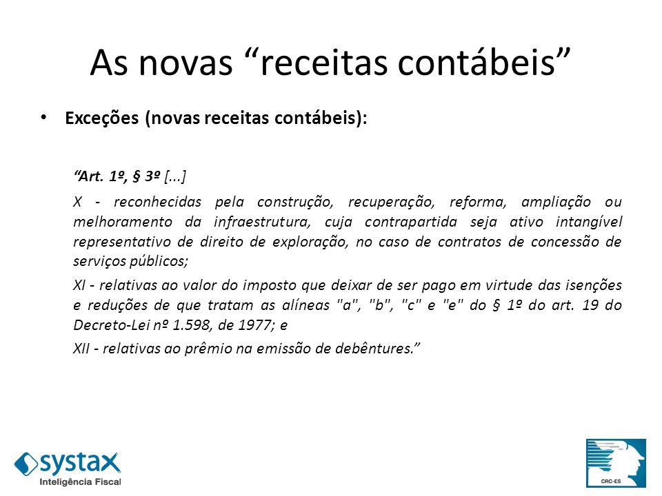 As novas receitas contábeis Exceções (novas receitas contábeis): Art. 1º, § 3º [...] X - reconhecidas pela construção, recuperação, reforma, ampliação