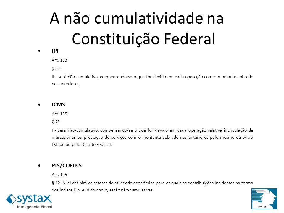 IPI Art. 153 § 3º II - será não-cumulativo, compensando-se o que for devido em cada operação com o montante cobrado nas anteriores; ICMS Art. 155 § 2º