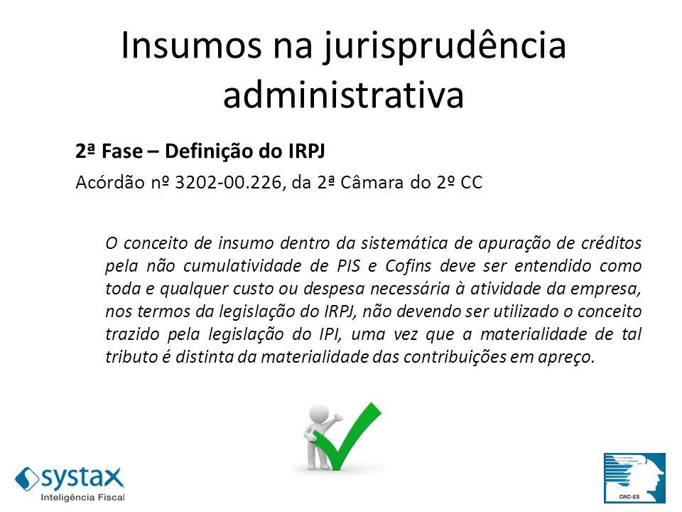 2ª Fase – Definição do IRPJ Acórdão nº 3202-00.226, da 2ª Câmara do 2º CC O conceito de insumo dentro da sistemática de apuração de créditos pela não