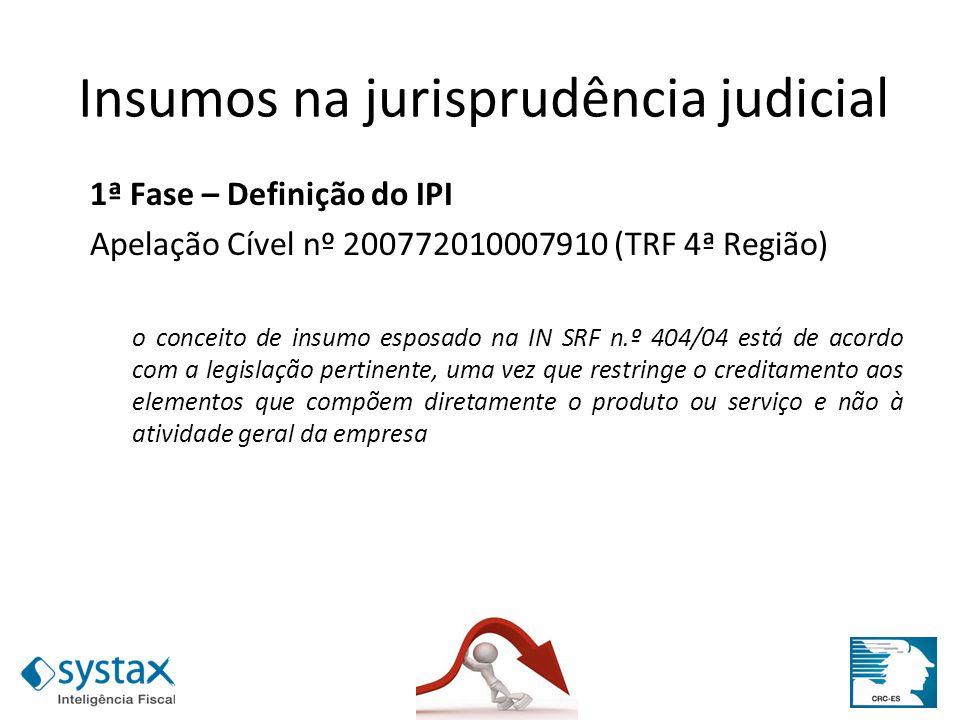 1ª Fase – Definição do IPI Apelação Cível nº 200772010007910 (TRF 4ª Região) o conceito de insumo esposado na IN SRF n.º 404/04 está de acordo com a l