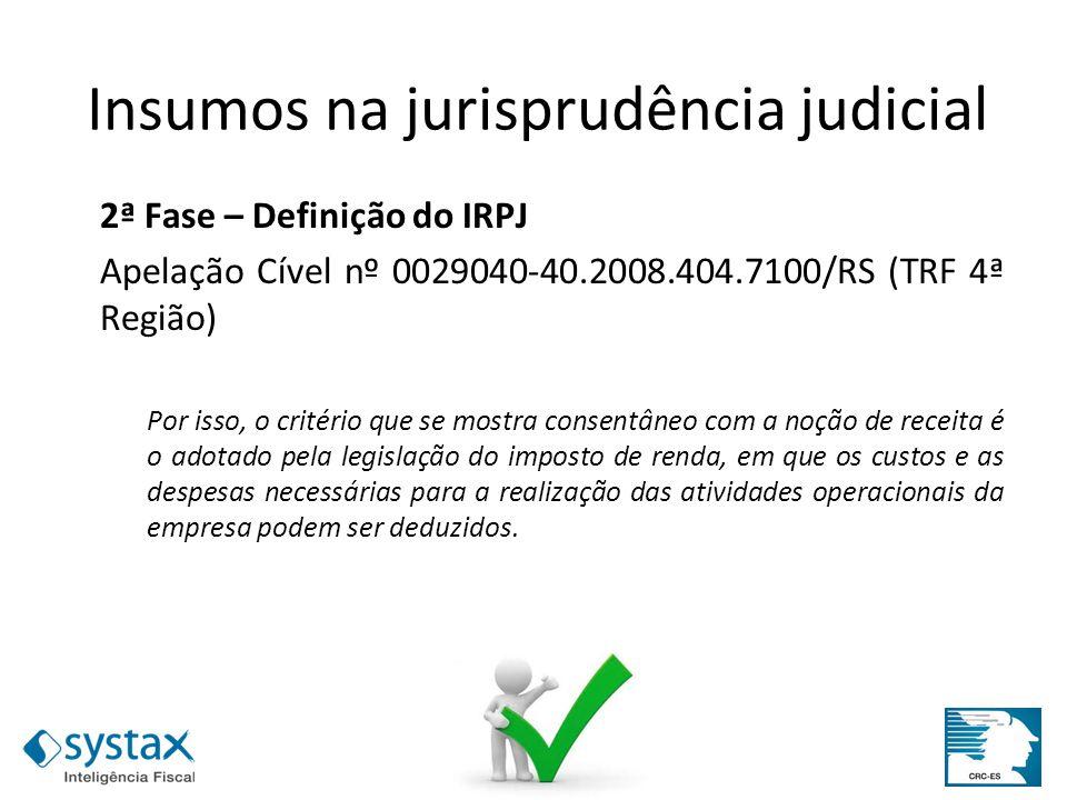 2ª Fase – Definição do IRPJ Apelação Cível nº 0029040-40.2008.404.7100/RS (TRF 4ª Região) Por isso, o critério que se mostra consentâneo com a noção d