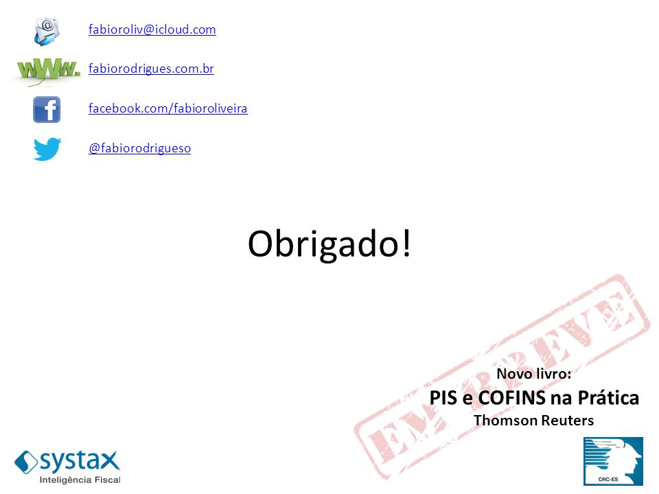 Obrigado! Novo livro: PIS e COFINS na Prática Thomson Reuters fabioroliv@icloud.com fabiorodrigues.com.br facebook.com/fabioroliveira @fabiorodrigueso