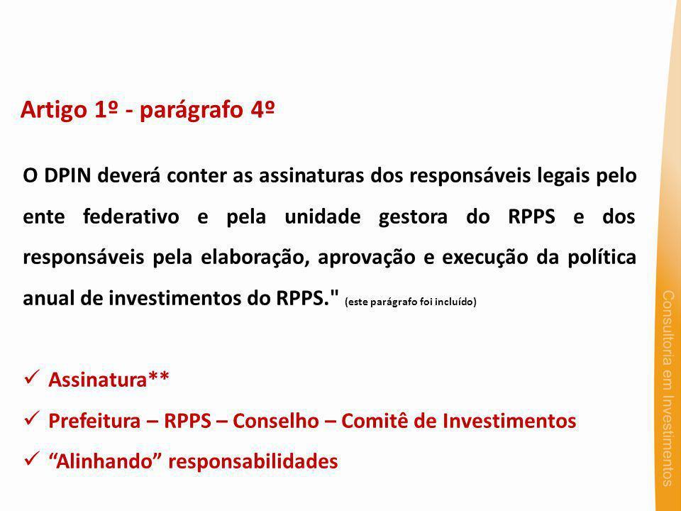 Artigo 1º - parágrafo 4º O DPIN deverá conter as assinaturas dos responsáveis legais pelo ente federativo e pela unidade gestora do RPPS e dos responsáveis pela elaboração, aprovação e execução da política anual de investimentos do RPPS. (este parágrafo foi incluído) Assinatura** Prefeitura – RPPS – Conselho – Comitê de Investimentos Alinhando responsabilidades