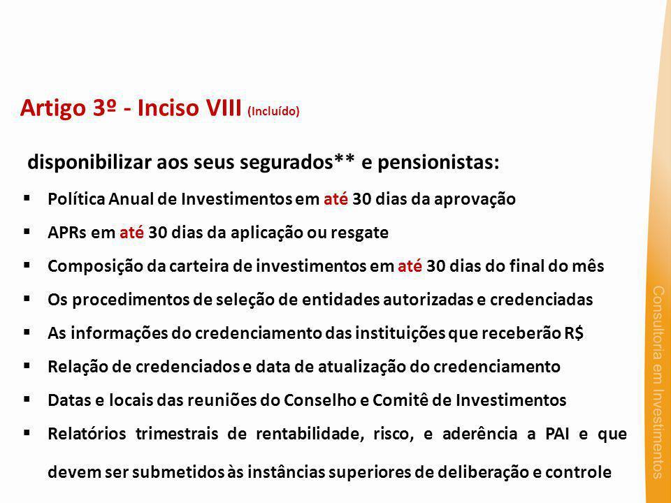 Artigo 3º - Inciso VIII (Incluído) disponibilizar aos seus segurados** e pensionistas: Política Anual de Investimentos em até 30 dias da aprovação APR