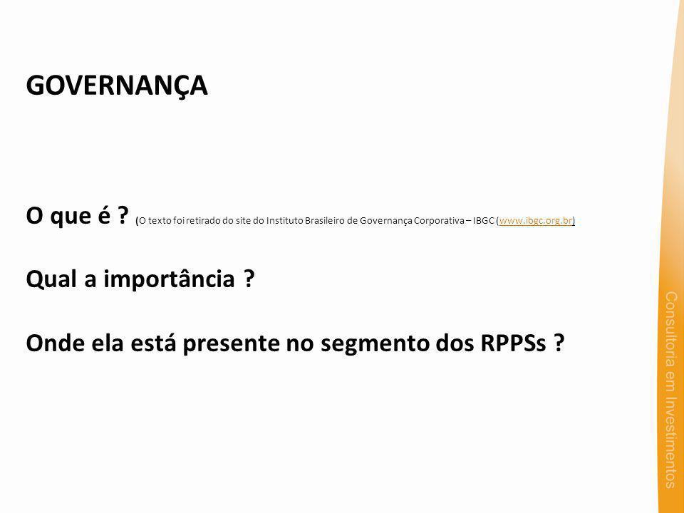 GOVERNANÇA O que é ? (O texto foi retirado do site do Instituto Brasileiro de Governança Corporativa – IBGC (www.ibgc.org.br)www.ibgc.org.br Qual a im