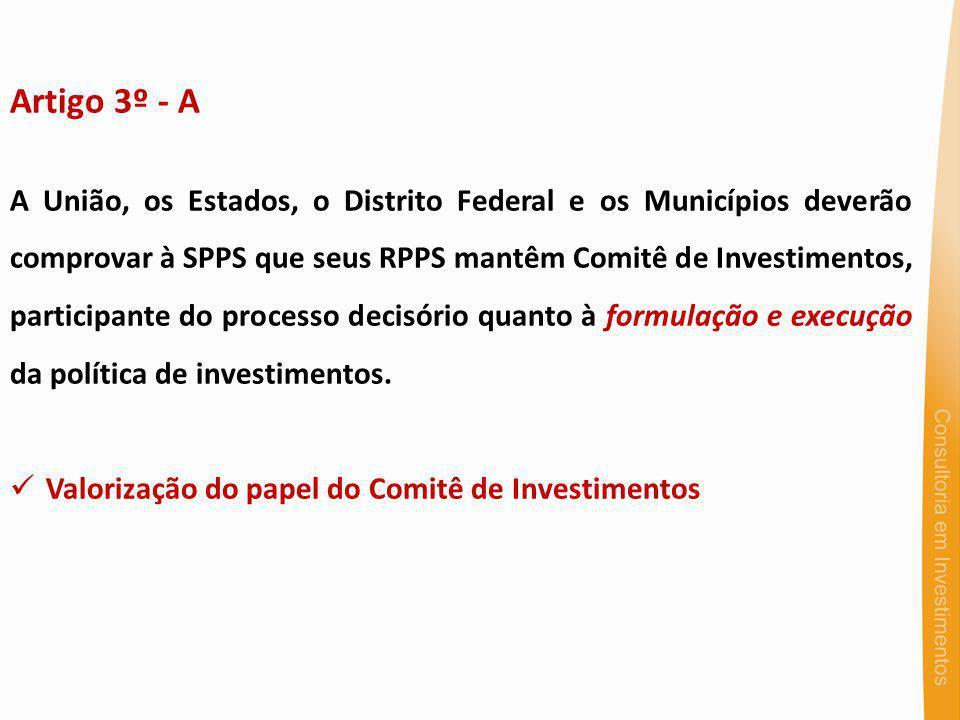 Artigo 3º - A A União, os Estados, o Distrito Federal e os Municípios deverão comprovar à SPPS que seus RPPS mantêm Comitê de Investimentos, participa