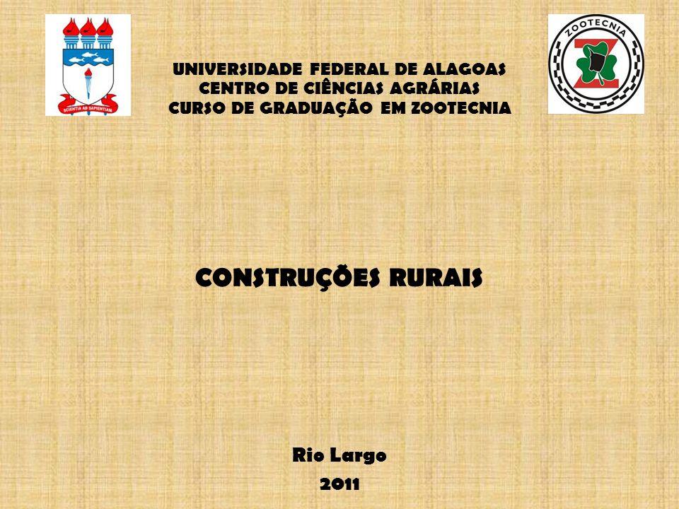 UNIVERSIDADE FEDERAL DE ALAGOAS CENTRO DE CIÊNCIAS AGRÁRIAS CURSO DE GRADUAÇÃO EM ZOOTECNIA CONSTRUÇÕES RURAIS Rio Largo 2011