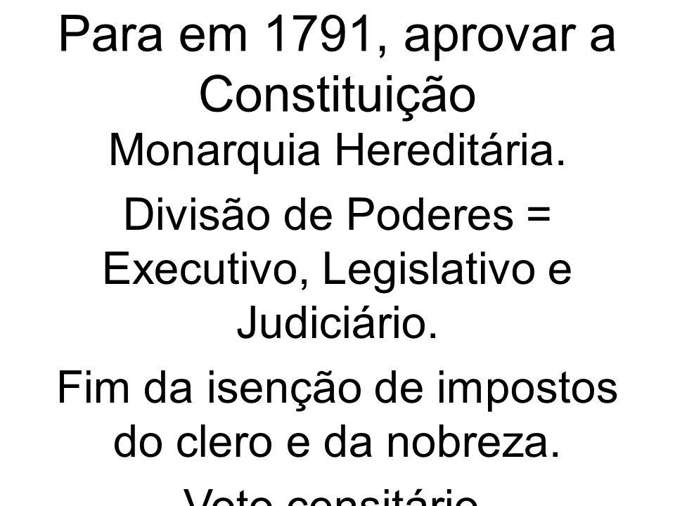 Para em 1791, aprovar a Constituição Monarquia Hereditária.