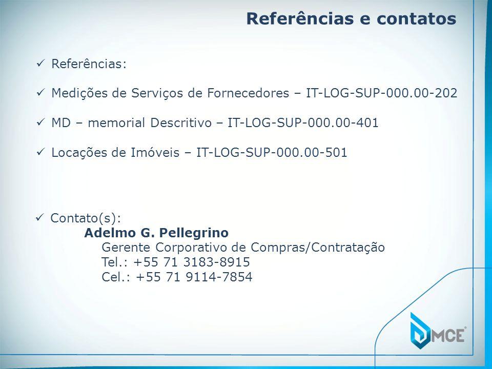 Referências e contatos Contato(s): Adelmo G. Pellegrino Gerente Corporativo de Compras/Contratação Tel.: +55 71 3183-8915 Cel.: +55 71 9114-7854 Refer