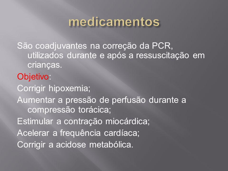 São coadjuvantes na correção da PCR, utilizados durante e após a ressuscitação em crianças. Objetivo: Corrigir hipoxemia; Aumentar a pressão de perfus