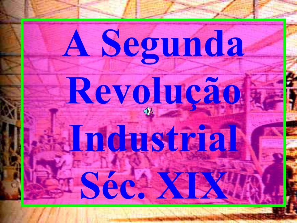 A Segunda Revolução Industrial Séc. XIX