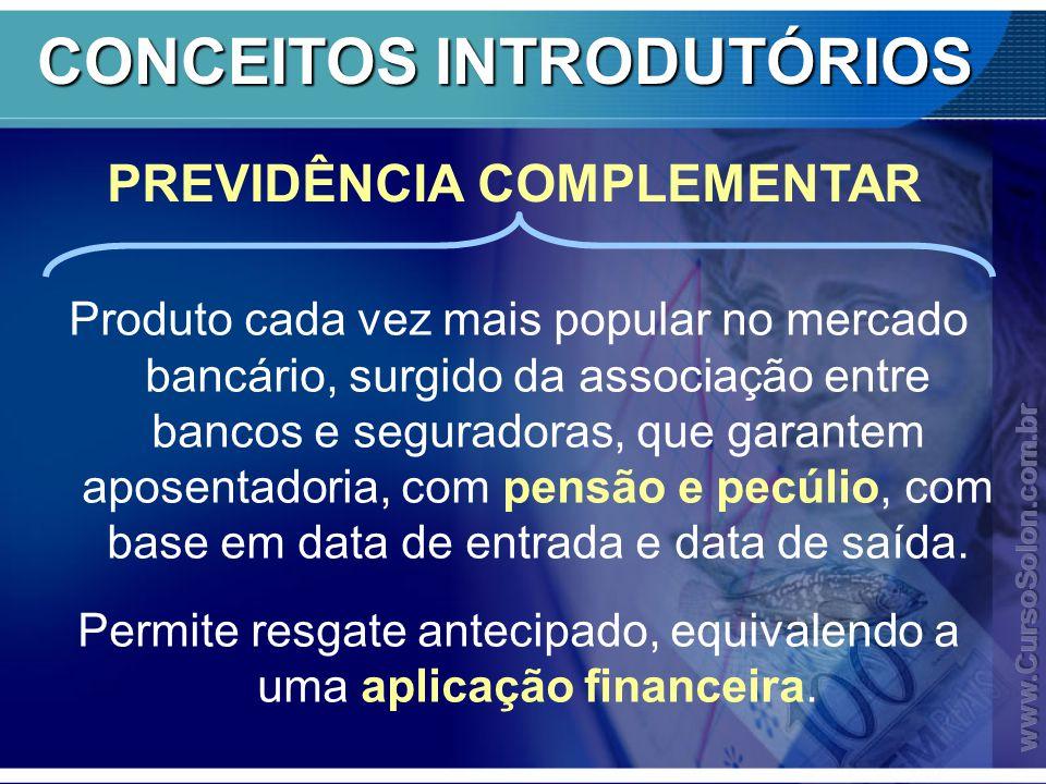 CONCEITOS INTRODUTÓRIOS Produto cada vez mais popular no mercado bancário, surgido da associação entre bancos e seguradoras, que garantem aposentadoria, com pensão e pecúlio, com base em data de entrada e data de saída.