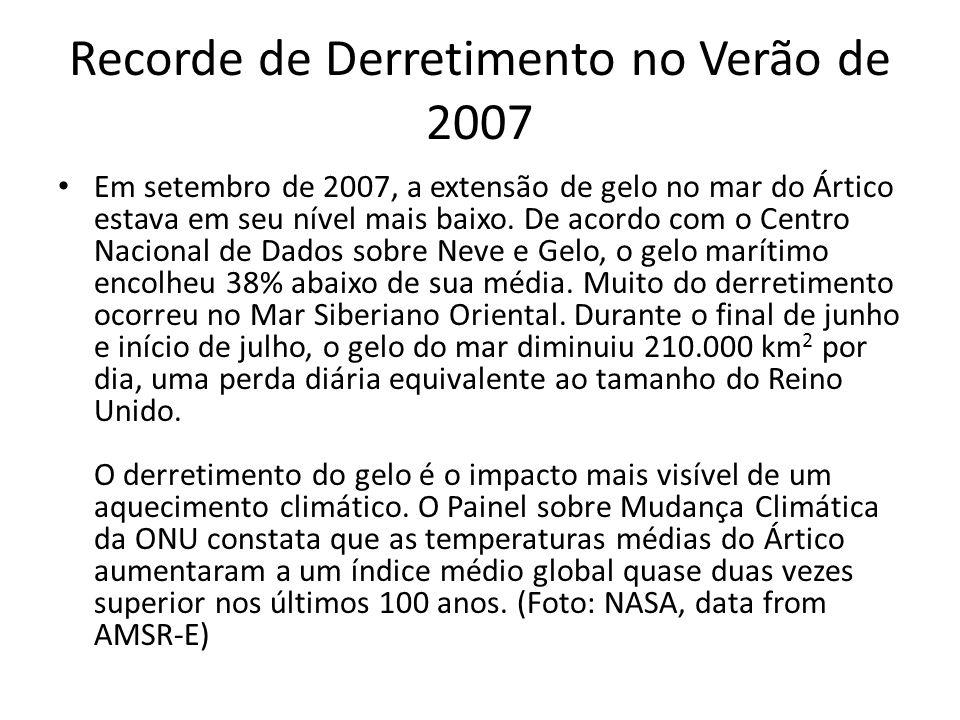 Recorde de Derretimento no Verão de 2007 Em setembro de 2007, a extensão de gelo no mar do Ártico estava em seu nível mais baixo. De acordo com o Cent