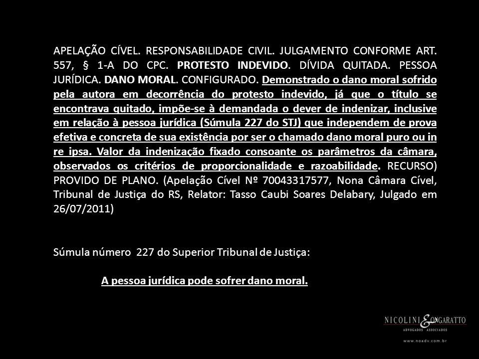 APELAÇÃO CÍVEL. RESPONSABILIDADE CIVIL. JULGAMENTO CONFORME ART. 557, § 1-A DO CPC. PROTESTO INDEVIDO. DÍVIDA QUITADA. PESSOA JURÍDICA. DANO MORAL. CO