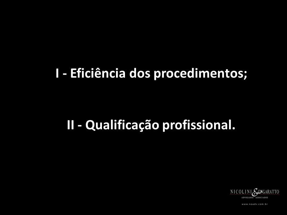 I - Eficiência dos procedimentos; II - Qualificação profissional.