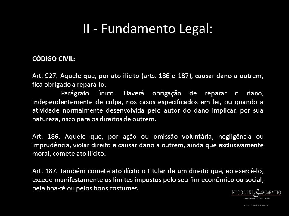 II - Fundamento Legal: CÓDIGO CIVIL: Art. 927. Aquele que, por ato ilícito (arts.