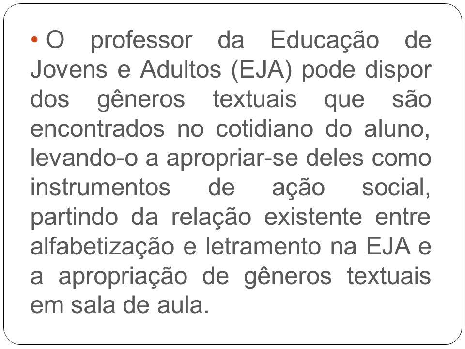 O professor da Educação de Jovens e Adultos (EJA) pode dispor dos gêneros textuais que são encontrados no cotidiano do aluno, levando-o a apropriar-se