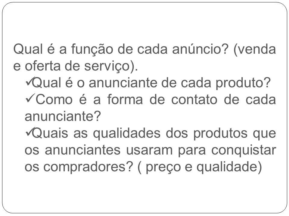 Qual é a função de cada anúncio? (venda e oferta de serviço). Qual é o anunciante de cada produto? Como é a forma de contato de cada anunciante? Quais