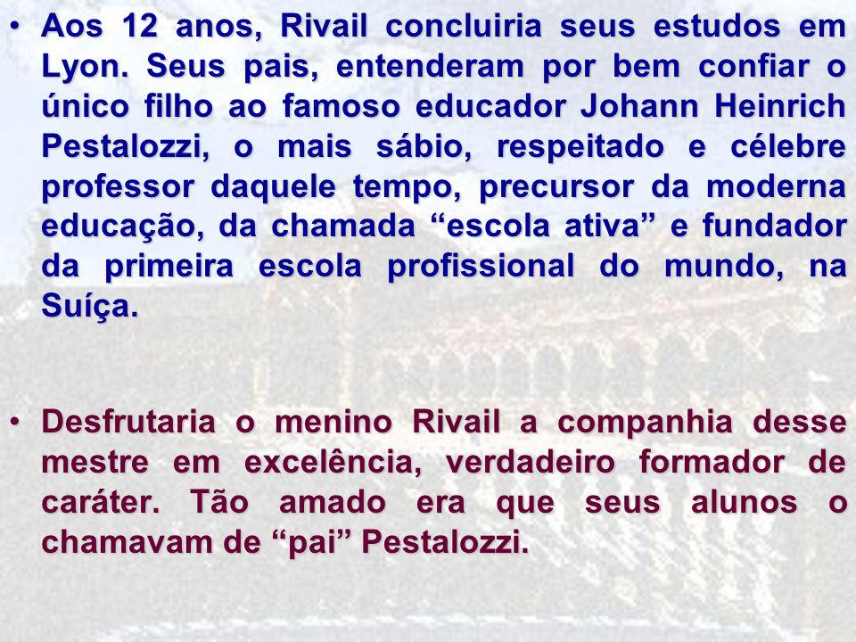 Aos 12 anos, Rivail concluiria seus estudos em Lyon.