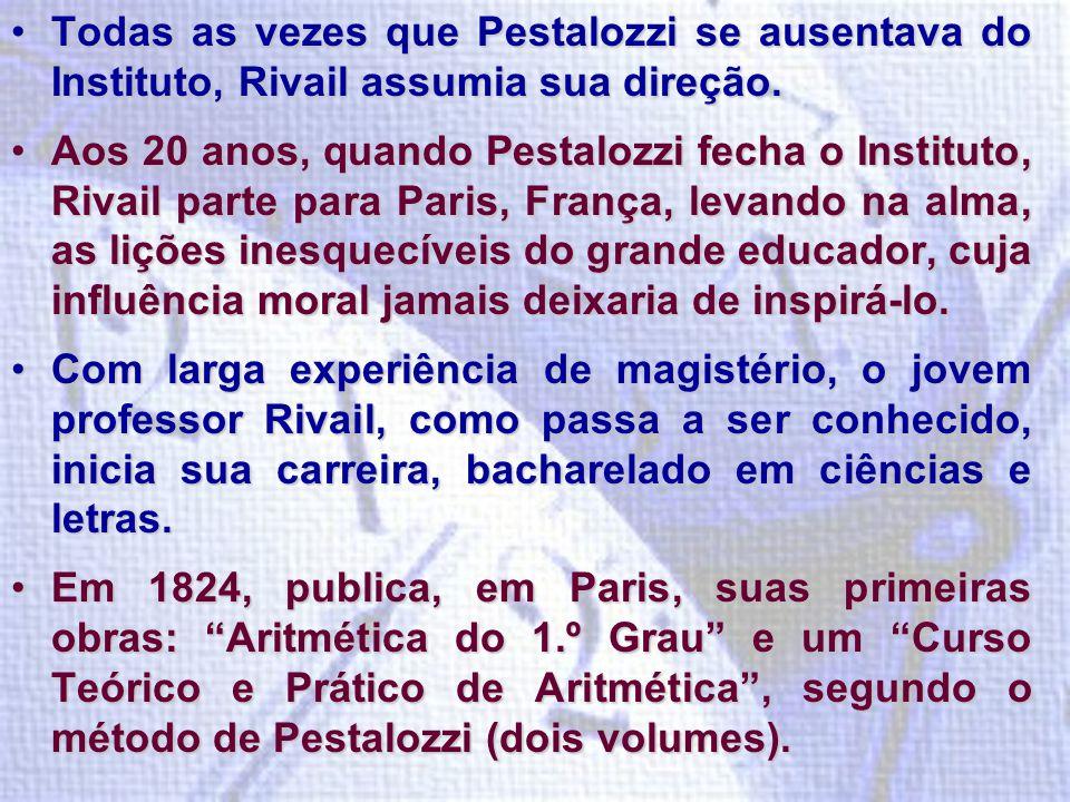 Todas as vezes que Pestalozzi se ausentava do Instituto, Rivail assumia sua direção.Todas as vezes que Pestalozzi se ausentava do Instituto, Rivail assumia sua direção.