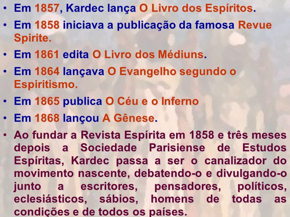 Em 1857, Kardec lança O Livro dos Espíritos.Em 1857, Kardec lança O Livro dos Espíritos.