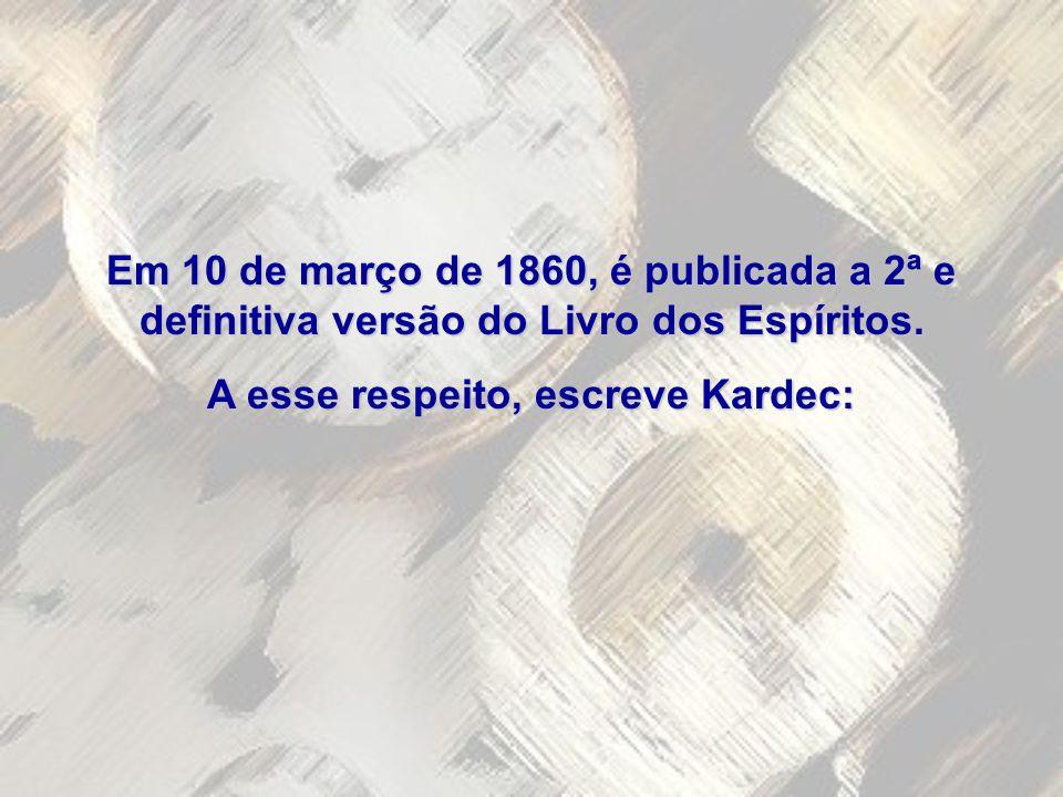Em 10 de março de 1860, é publicada a 2ª e definitiva versão do Livro dos Espíritos.