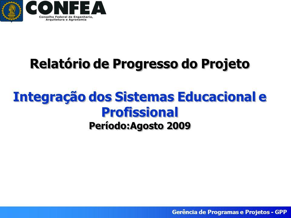 Gerência de Programas e Projetos - GPP Relatório de Progresso do Projeto Integração dos Sistemas Educacional e Profissional Período:Agosto 2009