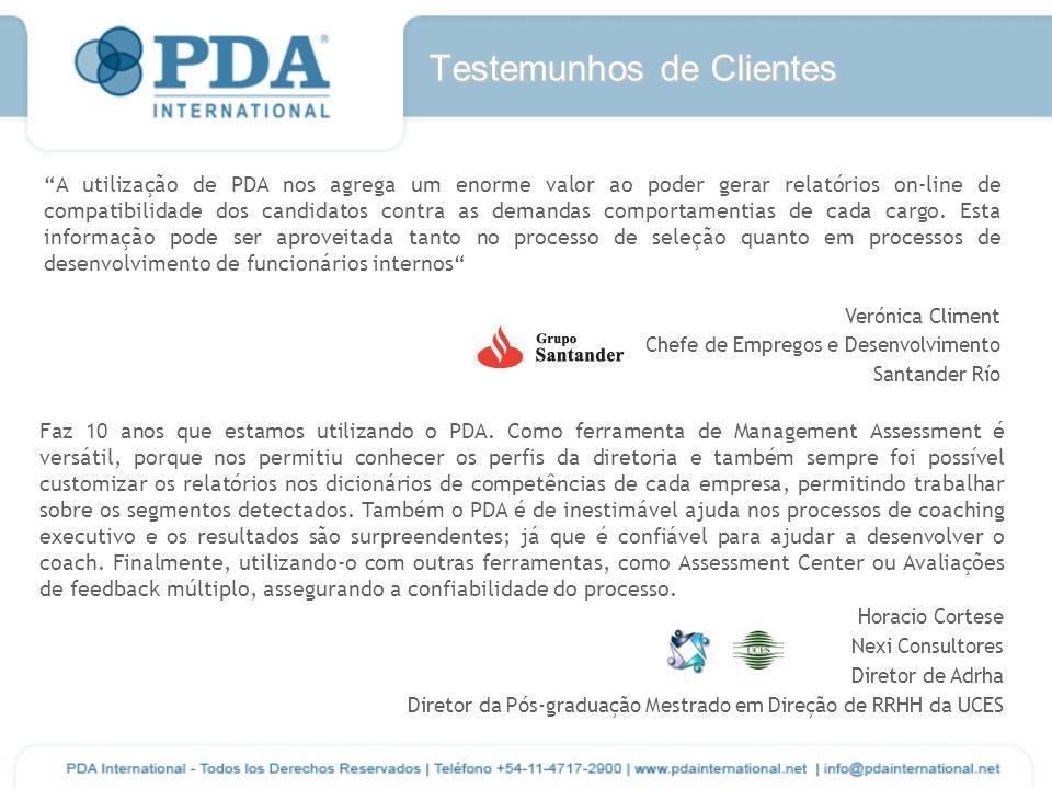 Testemunhos de Clientes A utilização de PDA nos agrega um enorme valor ao poder gerar relatórios on-line de compatibilidade dos candidatos contra as demandas comportamentias de cada cargo.