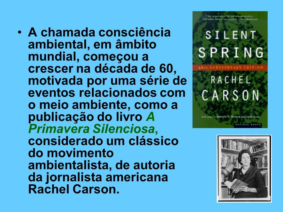 A chamada consciência ambiental, em âmbito mundial, começou a crescer na década de 60, motivada por uma série de eventos relacionados com o meio ambiente, como a publicação do livro A Primavera Silenciosa, considerado um clássico do movimento ambientalista, de autoria da jornalista americana Rachel Carson.